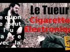 Ce qu'on ne peut plus faire avec La Cigarette Electronique - le tueur