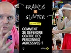 Francis & Gunter - comment se défendre contre des personnes agressives ?