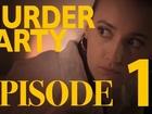 MURDER PARTY - Episode 1