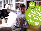 Papa, la web série - La radioactivité
