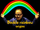 Double rainbow origins - The geek opera