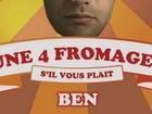 Ben se fait des films - Une 4 fromages, s'il vous plait