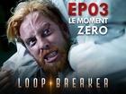 Loop Breaker - le moment zéro