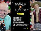 Francis & Gunter - comment dresser son animal de compagnie ?