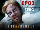 Loop Breaker - le moment zéro