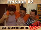 Les aventuriers de 8h22 - Episode 02