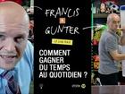 Francis & Gunter - comment gagner du temps au quotidien ?