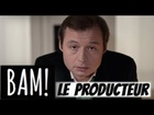 BAM! - Le producteur