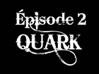 QUARK - Episode 2